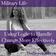 Today on the blog we are talking about Using Logic to Handle Change More Effectively http://TheDirectionDiva.com/militarylifechange/ #milspouse #happiness #militarylife