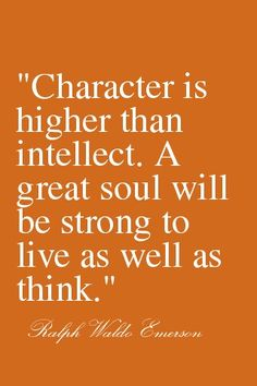 by  Ralph Waldo Emerson. I have both...plus morals. Not sure what happened to character & morals these days.