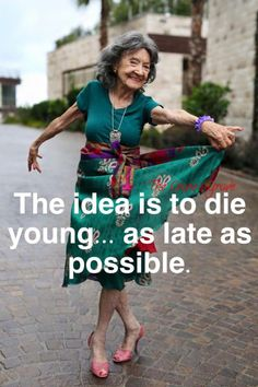 """""""The idea is to die young. as late as possible"""" Yoga Master Tao Porchon-Lynch Wise Quotes, Happy Quotes, Motivational Quotes, Funny Quotes, Inspirational Quotes, Law Quotes, Smart Quotes, Deep Quotes, Friend Quotes"""