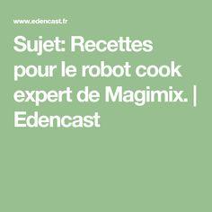 Sujet: Recettes pour le robot cook expert de Magimix. | Edencast
