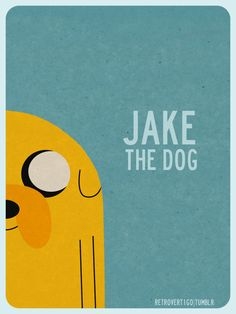 "Jake the dog of ""Adventure Time"" one of my favourite animated TV series, created by Pendleton Ward."