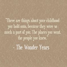 """There are things about your childhood..."" - Kevin Arnold, The Wonder Years"
