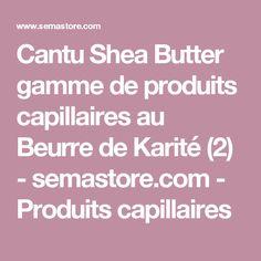 Cantu Shea Butter gamme de produits capillaires au Beurre de Karité (2) - semastore.com - Produits capillaires Cantu Shea Butter, Hair Care, Hair Products, Messy Curly Hair, Butter, Lineup