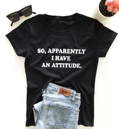 So, apparently i have an attitude. T-shirt AY, This t-shirt is Made To Order, one by one printed so we can control the quality. Sassy Shirts, Funny Shirts Women, Cute Tshirts, Funny Tees, Mom Shirts, T Shirts For Women, Nerdy Shirts, Funny Graphic Tees, T Shirt Citations