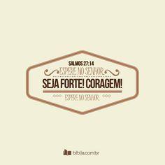 Espere no Senhor. #Esperar #Coragem #Biblia