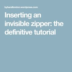Inserting an invisible zipper: the definitive tutorial