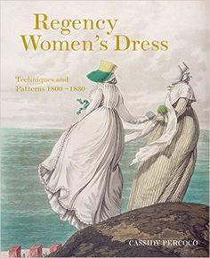Regency Women's Dress: Techniques and Patterns 1800-1830: Amazon.de: Cassidy Percoco: Fremdsprachige Bücher