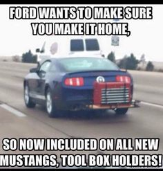"""Ford Meme Ford Joke - """"Ford wants to make sure you make it home, so now included on all new Mustangs, tool box holders!"""""""