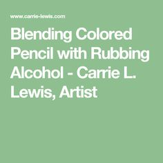 Blending Colored Pencil with Rubbing Alcohol - Carrie L. Lewis, Artist