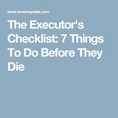 The Executor's Checklist: 7 Things To Do Before They Die