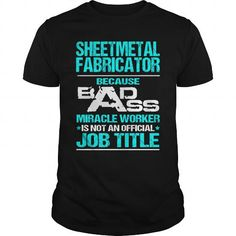 SHEETMETAL FABRICATOR Because BADASS Miracle Worker Isn't An Official Job Title T Shirts, Hoodies. Check Price ==► https://www.sunfrog.com/LifeStyle/SHEETMETAL-FABRICATOR-BADASS-T3-Black-Guys.html?41382