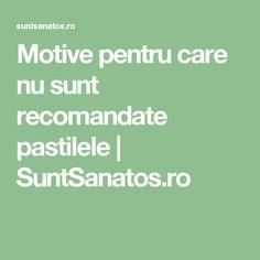 Motive pentru care nu sunt recomandate pastilele  | SuntSanatos.ro
