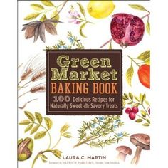 Green Market Baking Book: 100 Delicious Reciopes for Naturally Sweet & Savory Treats - someone buy this for me please! I'll bake for you. :)