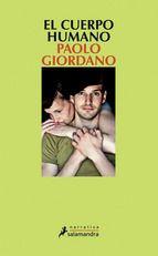 """Ya tenemos lo nuevo de Paolo Giordano: """"El cuerpo humano"""". Una novela coral que consigue revelar con sorprendente precisión cómo se funden en cada uno de nosotros la cobardía y el coraje, el egoísmo y la entrega, el deseo y la conformidad."""