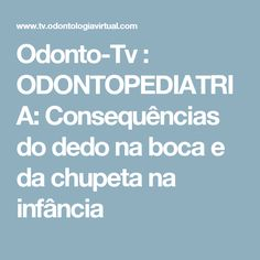 Odonto-Tv : ODONTOPEDIATRIA: Consequências do dedo na boca e da chupeta na infância