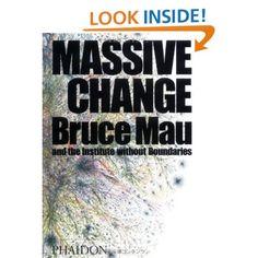 Massive Change: Bruce Mau, Jennifer Leonard, Institute Without Boundaries: Books