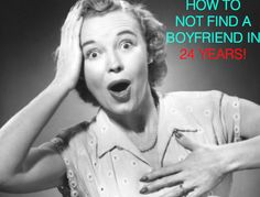 """Funny article by Muge! Step by step tips of """"How To Not Find A Boyfriend in 24 years!"""""""