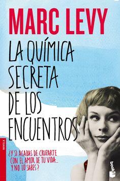 La química secreta de los encuentros, de Marc Levy. ¿Y si acabas de cruzartecon el amor de tu vida...y no lo sabes?