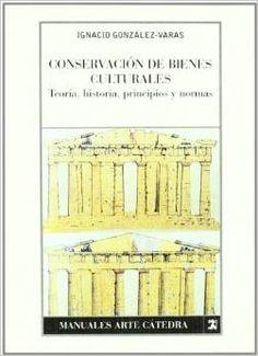 Conservación de bienes culturales: Teoría, historia, principios y normas (Manuales Arte Cátedra) Tapa blanda – 4 abr 2005 de Ignacio González-Varas (Autor)