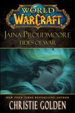 Jaina Proudmoore: Tides of War by Christie Golden - 8.0/10 - World of Warcraft fans - new and old - will love this book.