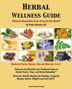 Herbal Wellness Guide by Robin Murphy, ND. Natural remedies from around the world. Herbal Materia Medica and Repertory. 554 pages of Information. The Top 142 Herbal tonics, Spices, Oils, and Minerals.