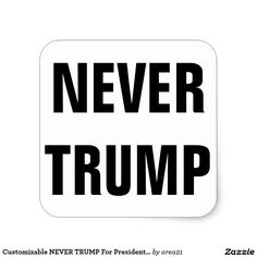 Customizable NEVER TRUMP For President 2016 Square Sticker #nevertrump