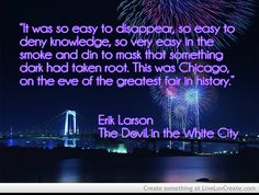 Erik Larson, Devil in the White City...This is what I'm reading right now.