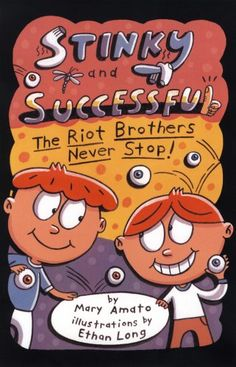 Get your copy of Stinky and Successful: The Riot Brothers Never Stop by Mary Amato.