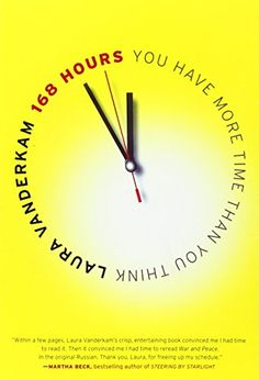 168 Hours: You Have More Time Than You Think by Laura Vanderkam