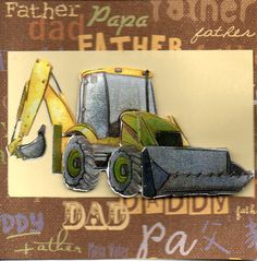 Some dads just love their big machinery and this digger makes a perfect card for that kind of dad, father or even pa