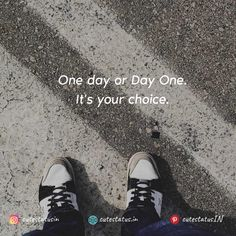 One day or Day One.  It's your choice. #Life #LifeQuotes #LifeStatus #motivation #MotivationalQuotes