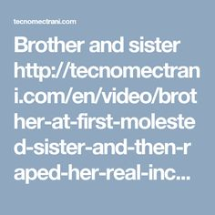 Brother and sister http://tecnomectrani.com/en/video/brother-at-first-molested-sister-and-then-raped-her-real-incest/