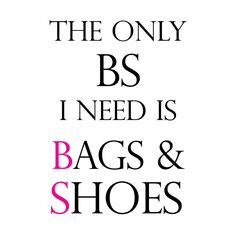 """""""The only BS I need is BAGS & SHOES."""" #covetquote"""