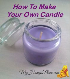 How To Make Your Own Candle http://myhoneysplace.com/how-to-make-your-own-candle/