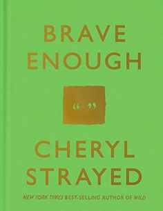 Brave Enough by Cheryl Strayed National Best SellerFrom the best-selling author of Wild, a collection of quotes--drawn from the wide range of her Books You Should Read, Books To Read, Reading Online, Books Online, Cheryl Strayed Quotes, Dear Sugar, Brave, Enough Book, Tough Love