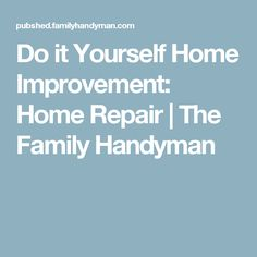Do it Yourself Home Improvement: Home Repair | The Family Handyman