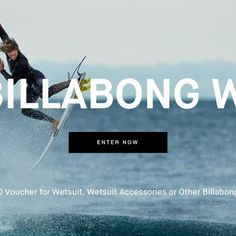 Grand prize winner will receive a $420 voucher for a Billabong wetsuit, wetsuit accessories or other Billabong products!