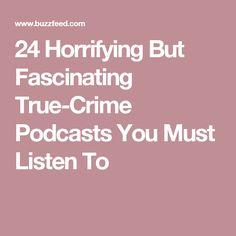 b8a239d921167 24 Horrifying But Fascinating True-Crime Podcasts You Must Listen To