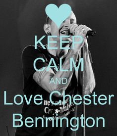 Chester Bennington t-shirts | KEEP CALM AND Love Chester Bennington - KEEP CALM AND CARRY ON Image ...