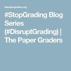 #StopGrading Blog Series (#DisruptGrading)   The Paper Graders