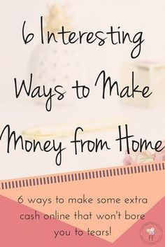 6 Interesting Ways to Make Money from Home
