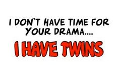 Twins no time busy mum drama free zone