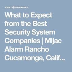 What to Expect from the Best Security System Companies | Mijac Alarm Rancho Cucamonga, California
