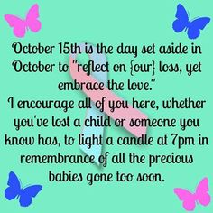 October 15th is Awareness Day for pregnancy loss, miscarriages, stillbirths, and infant loss.