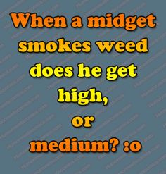 When a midget smokes weed does he get high, or medium? but funny Funny Questions, Smoking Weed, Twisted Humor, E Cards, Just For Laughs, Picture Quotes, Haha, Smoke, This Or That Questions