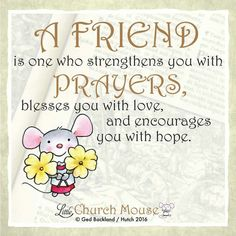 A friend is one who strengthens you with Prayers, blesses you with love, and encourages you with hope. Cute Quotes, Best Quotes, Funny Quotes, Prayer Quotes, Spiritual Quotes, True Faith, Inspirational Thoughts, Inspiring Quotes, Good Thoughts