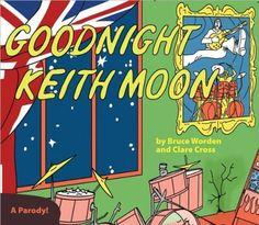 Goodnight Keith Moon: A Parody!  Price : $10.95 http://www.whimsicalumbrella.com/Goodnight-Keith-Moon-A-Parody/dp/0956011926