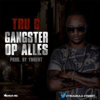 Tru G - Gangster Op Alles (Prod. By Ymbert) by GANJA-INC PRODUCTIONS on SoundCloud
