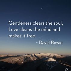 """""""Gentleness clears the soul, love clears the mind and makes it free"""" - David Bowie David Bowie Quotes, Ziggy Stardust, Inspire Me, Life Lessons, Wise Words, The Dreamers, Me Quotes, Lyric Quotes, Quotations"""