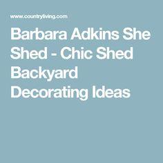 Barbara Adkins She Shed - Chic Shed Backyard Decorating Ideas